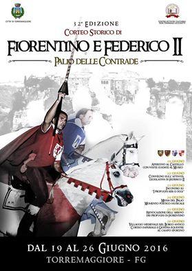 Programma della 32^ Edizione del Corteo Storico di Fiorentino e Federico II dal 19 al 26 giugno 2016 a Torremaggiore FG