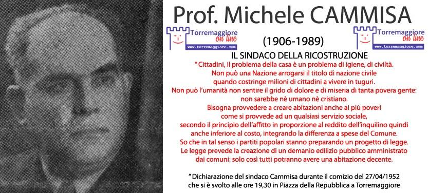 Torremaggioresi illustri: il 5 marzo 1989 moriva il sindaco della ricostruzione Prof. Michele Cammisa, autentico democratico con la visione sociale. Fu il sindaco più suffragato nella storia locale con 8.189 voti di preferenza nel 1952 e 4.008 nel 1956.Torremaggiore.Com non dimentica
